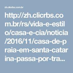 http://zh.clicrbs.com.br/rs/vida-e-estilo/casa-e-cia/noticia/2016/11/casa-de-praia-em-santa-catarina-passa-por-transformacao-8189686.html