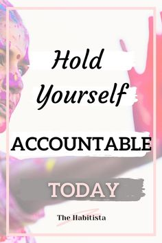 Accountability to Yourself: How and Why it's Important - The Habitista How To Better Yourself, Trust Yourself, Take Care Of Yourself, Good Habits, Healthy Habits, Life Values, You Are Important, Beauty Tips For Skin, Life Happens
