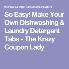 So Easy! Make Your Own Dishwashing & Laundry Detergent Tabs - The Krazy Coupon Lady