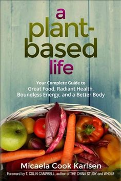 Rated Buy A Plant-Based Life: Your Complete Guide to Great Food, Radiant Health, Boundless Energy, and a Better Body by Micaela Cook Karlsen, T Plant Based Eating, Plant Based Diet, Plant Based Recipes, Raw Food Recipes, Great Recipes, Healthy Recipes, Healthy Foods, Plant Diet, Healthy Protein
