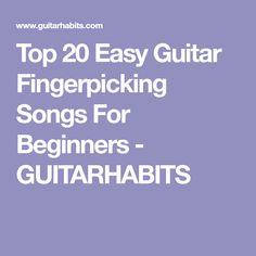 Top 20 Easy Guitar Fingerpicking Songs For Beginners - GUITARHABITS