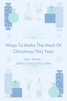 Ways To Make The Most Of Christmas This Year - A Brilliant Love