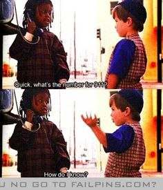 How should I Know?  Oh how this cracked me up when I was younger. And the original Little Rascals was even better when watched with my younger brother.
