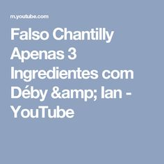 Falso Chantilly Apenas 3 Ingredientes com Déby & Ian - YouTube