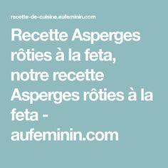 Recette Asperges rôties à la feta, notre recette Asperges rôties à la feta - aufeminin.com