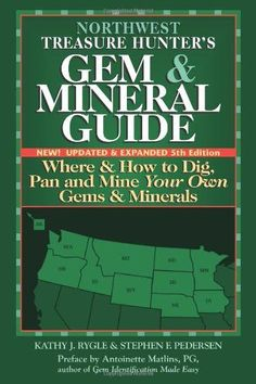 Northwest Treasure Hunter's Gem & Mineral Guide to the U.S.A.: Where and How to Dig, Pan and Mine Your Own Gems and Minerals, 5th Edition by Kathy J. Rygle,