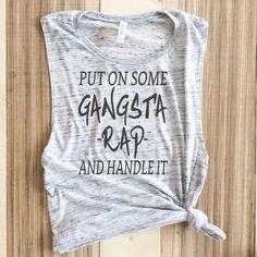 Gangsta Rap Shirt - Womens Work Out Tank - Muscle Tee - Hip Hop Shirt - Funny Tank Tops - Put On Some Gangsta Rap & Handle It