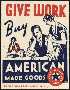 Give work, buy American-made goods. Poster Give work, buy American-made goods. Vintage Advertisements, Vintage Ads, Vintage Signs, Vintage Posters, Retro Ads, Vintage Labels, Vintage Ephemera, Vintage Denim, Vintage Paper