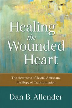 Seasons of Opportunities: Healing the Wounded Heart by Dan Allender