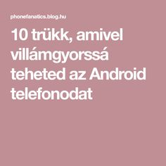 10 trükk, amivel villámgyorssá teheted az Android telefonodat Computers, Android, Internet, Phone, Blog, Tips, Telephone, Blogging, Mobile Phones