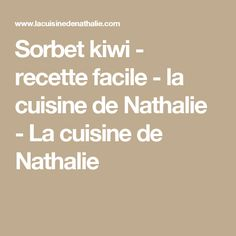 Sorbet kiwi - recette facile - la cuisine de Nathalie - La cuisine de Nathalie