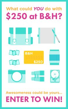 Photography Gear Giveaway! Win a $250 Gift Card to B&H Photo