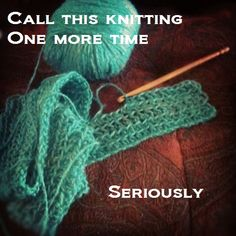 call this knitting one more time ....