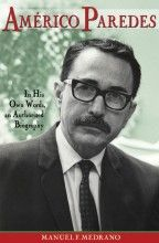 Américo Paredes: In His Own Words, an Authorized Biography Chicano Studies, University Of North Texas, Between Two Worlds, Mexican American, First World, Biography, Professor, Interview, Study