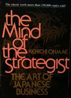 The Mind Of The Strategist The Art Of Japanese Business by Kenichi Ohmae $5.98 Free Shipping!