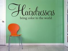 Hairdressers bring color to the world Vinyl Lettering Wall Decal by OZAVinylGraphics