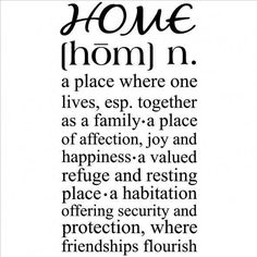 Home (n.) - a place where one lives, esp. together as a family; a place of affection, joy and happiness; a valued refuge and resting place; Home Quotes And Sayings, Wall Quotes, Wall Sayings, Chalkboard Sayings, Fun Quotes, Random Quotes, Sweet Home, Joy And Happiness, Beautiful Words