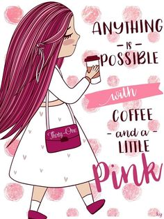 Anything is possible with coffee and a little pink! #ilovemybaglady #31gifts Please do not upload this as your own image.