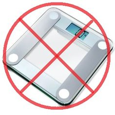 Giving up the scale FOR GOOD!