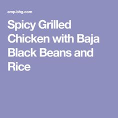 Spicy Grilled Chicken with Baja Black Beans and Rice