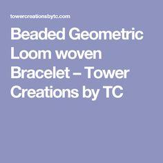 Beaded Geometric Loom woven Bracelet – Tower Creations by TC