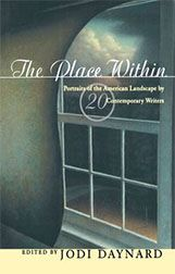The Place Within: Portraits of the American Landscape by Twenty Contemporary Writers - edited by Jodi Daynard.
