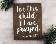"""For this child I have prayed sign : Prayers for our little ones as they grow up! FEATURES: Size is 11"""" x 14"""" Handmade at our sign studio Solid wood with dark stain White painted lettering Includes key"""