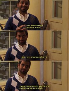 Parks and Recreation - Tom Haverford- Tell others to take the high road so less people are on the low road