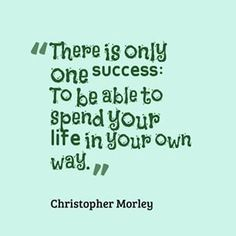 There is only one success: To be able to spend your life in your own way. ~Christopher Morley  #quote #quoteoftheday #success #nofilter #pittsburgh #sewickley