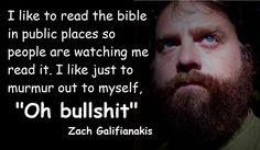 Zach Galifianakis LOL.