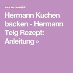 Hermann Kuchen backen - Hermann Teig Rezept: Anleitung »