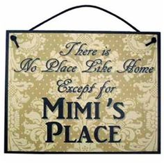 Mimi Sign No Place Like Home...needs to be Mimi's  's Love this