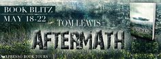 Literary Meanderings Book Blog: Book Blitz: AFTERMATH by Tom Lewis— #Excerpt + #Giveaway for a $70 Amazon gift card & e-Copy of Aftermath