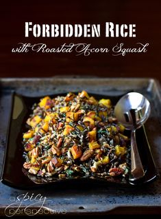 ---Black Forbidden Rice with Roasted Acorn Squash--- 1 1/2 cups black rice (wild or forbidden)  2 Tb. butter (oil for Vegan)  2 shallots, peeled and diced  1 cup pecan pieces  Zest of 1 orange  2 Tb. fresh thyme leaves  2 Tb. vegetable oil  1 acorn squash, peeled seeded and diced  Salt and Pepper
