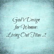 I highly recommend Nancy Leigh Demoss's God's Beautiful Design for Women: Living Out Titus 2. It would be a fabulous way to spend some of your weekend. Ladies,
