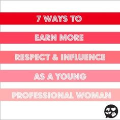 7 Ways to earn more respect & influence as a young professional woman