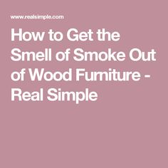 How To Get The Smell Of Smoke Out Of Wood Furniture   Real Simple