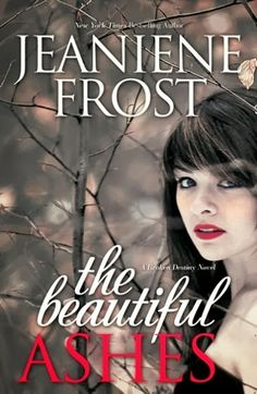 The Beautiful Ashes (Broken Destiny #1) by Jeaniene Frost (August 26, 2014) Harlequin | New Adult #Paranormal