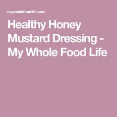 Healthy Honey Mustard Dressing - My Whole Food Life