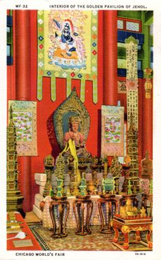 1933 CHICAGO WORLD'S FAIR INTERIOR OF THE GOLDEN PAVILLION OF JEHOL: In the center background the image of the great Avalokitecvarasmiles serenely down upon the worshippers from its stone table. The patron saint of Tibet and protector of its capital, is supposedly reincarnated in the Dalai Lama of Lhasa. (Curt Teich 3A-H16)