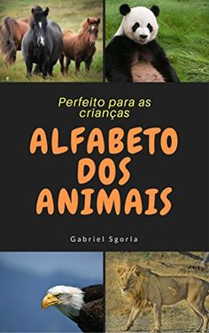 Amazon.com.br eBooks Kindle: Alfabeto dos Animais: Livro do alfabeto ilustrado com lindos animais - Perfeito para crianças em fase de alfabetização (Alfabeto Interativo 1), Gabriel Sgorla