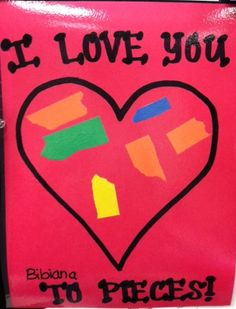 I love you to pieces -- use Valentine scrapbook paper, maybe die cut hearts?