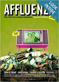 Affluenza: The All-Consuming Epidemic (Bk Currents): John de Graaf, David Wann, Thomas H Naylor, David Horsey, Vicki Robin: 9781576753576: A...