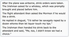 A Mormon was seated next to an Irishman on a flight from London...