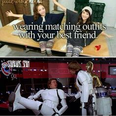 Wearing matching outfits with your best friend.