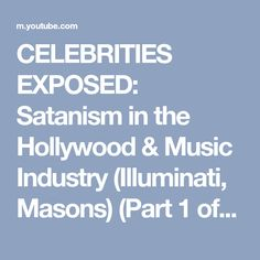 CELEBRITIES EXPOSED: Satanism in the Hollywood & Music Industry (Illuminati, Masons) (Part 1 of 2) - YouTube