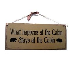 What happens at the Cabin. Stays at the Cabin.