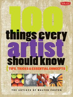 100 things every artist should know tips tricks essential concepts