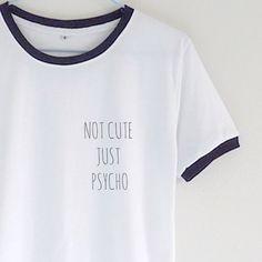 Not Cute But Psycho Ringer T-shirt | Tumblr Graphic Tee #grunge # tumblr quote KISSMEBANGBANG.COM