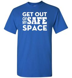 Get Out Of My Safe Space - Short Sleeve T-Shirt